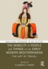 The Mobility of People and Things in the Early Modern Mediterranean : The Art of Travel - eBook