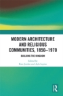 Modern Architecture and Religious Communities, 1850-1970 : Building the Kingdom - eBook