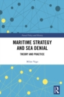 Maritime Strategy and Sea Denial : Theory and Practice - eBook