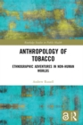 Anthropology of Tobacco [Open Access] : Ethnographic Adventures in Non-Human Worlds - eBook