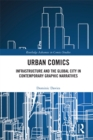Urban Comics : Infrastructure and the Global City in Contemporary Graphic Narratives - eBook