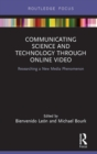 Communicating Science and Technology Through Online Video : Researching a New Media Phenomenon - eBook