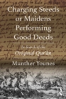 Charging Steeds or Maidens Performing Good Deeds : In Search of the Original Qur'an - eBook