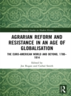 Agrarian Reform and Resistance in an Age of Globalisation : The Euro-American World and Beyond, 1780-1914 - eBook