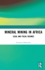 Mineral Mining in Africa : Legal and Fiscal Regimes - eBook