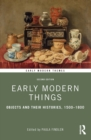 Early Modern Things : Objects and their Histories, 1500-1800 - eBook