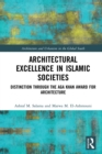 Architectural Excellence in Islamic Societies : Distinction through the Aga Khan Award for Architecture - eBook
