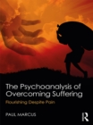 The Psychoanalysis of Overcoming Suffering : Flourishing Despite Pain - eBook