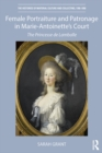 Female Portraiture and Patronage in Marie Antoinette's Court : The Princesse de Lamballe - eBook