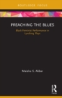 Preaching the Blues : Black Feminist Performance in Lynching Plays - eBook