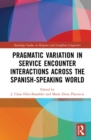 Pragmatic Variation in Service Encounter Interactions across the Spanish-Speaking World - eBook