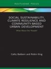Social Sustainability, Climate Resilience and Community-Based Urban Development : What About the People? - eBook