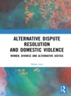 Alternative Dispute Resolution and Domestic Violence : Women, Divorce and Alternative Justice - eBook