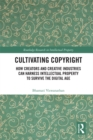 Cultivating Copyright : How Creators and Creative Industries Can Harness Intellectual Property to Survive the Digital Age - eBook