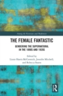 The Female Fantastic : Gendering the Supernatural in the 1890s and 1920s - eBook