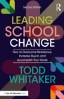 Leading School Change : How to Overcome Resistance, Increase Buy-In, and Accomplish Your Goals - eBook