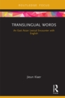 Translingual Words : An East Asian Lexical Encounter with English - eBook