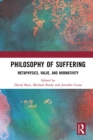 Philosophy of Suffering : Metaphysics, Value, and Normativity - eBook