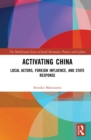 Activating China : Local Actors, Foreign Influence, and State Response - eBook