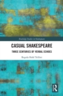 Casual Shakespeare : Three Centuries of Verbal Echoes - eBook