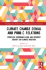 Climate Change Denial and Public Relations : Strategic communication and interest groups in climate inaction - eBook