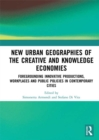 New Urban Geographies of the Creative and Knowledge Economies : Foregrounding Innovative Productions, Workplaces and Public Policies in Contemporary Cities - eBook