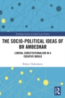 The Socio-political Ideas of BR Ambedkar : Liberal constitutionalism in a creative mould - eBook