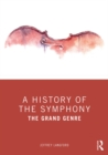 A History of the Symphony : The Grand Genre - eBook