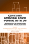 Accountability, International Business Operations and the Law : Providing Justice for Corporate Human Rights Violations in Global Value Chains - eBook