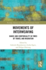 Movements of Interweaving : Dance and Corporeality in Times of Travel and Migration - eBook