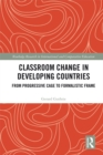 Classroom Change in Developing Countries : From Progressive Cage to Formalistic Frame - eBook