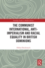 The Communist International, Anti-Imperialism and Racial Equality in British Dominions - eBook