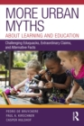 More Urban Myths About Learning and Education : Challenging Eduquacks, Extraordinary Claims, and Alternative Facts - eBook