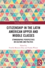 Citizenship in the Latin American Upper and Middle Classes : Ethnographic Perspectives on Culture and Politics - eBook