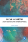Dream Sociometry : A Multi-Perspectival Path to the Transpersonal - eBook
