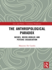 The Anthropological Paradox : Niches, Micro-worlds and Psychic Dissociation - eBook