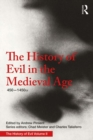 The History of Evil in the Medieval Age : 450-1450 CE - eBook