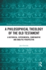 A Philosophical Theology of the Old Testament : A historical, experimental, comparative and analytic perspective - eBook