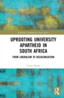 Uprooting University Apartheid in South Africa : From Liberalism to Decolonization - eBook