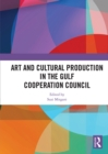 Art and Cultural Production in the Gulf Cooperation Council - eBook