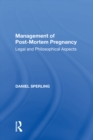 Management of Post-Mortem Pregnancy : Legal and Philosophical Aspects - eBook