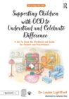 Supporting Children with OCD to Understand and Celebrate Difference : A Get to Know Me Workbook and Guide for Parents and Practitioners - eBook
