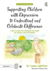 Supporting Children with Depression to Understand and Celebrate Difference : A Get to Know Me Workbook and Guide for Parents and Practitioners - eBook