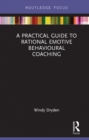 A Practical Guide to Rational Emotive Behavioural Coaching - eBook