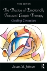 The Practice of Emotionally Focused Couple Therapy : Creating Connection - eBook