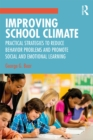 Improving School Climate : Practical Strategies to Reduce Behavior Problems and Promote Social and Emotional Learning - eBook