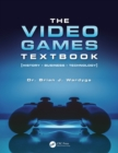 The Video Games Textbook : History * Business * Technology - eBook