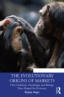 The Evolutionary Origins of Markets : How Evolution, Psychology and Biology Have Shaped the Economy - eBook