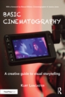 Basic Cinematography : A Creative Guide to Visual Storytelling - eBook
