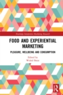 Food and Experiential Marketing : Pleasure, Wellbeing and Consumption - eBook